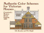 Authentic Color Schemes for Victorian Houses : Comstock's Modern House Painting, 1883 - E. K. Rossiter