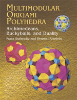 Multimodular Origami Polyhedra : Archimedeans, Buckyballs and Duality - Rona Gurkewitz