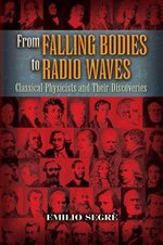 From Falling Bodies to Radio Waves : Classical Physicists and Their Discoveries - Emilio Segrè
