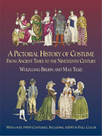 A Pictorial History of Costume From Ancient Times to the Nineteenth Century : With Over 1900 Illustrated Costumes, Including 1000 in Full Color - Wolfgang Bruhn