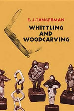 Whittling and Woodcarving - E. J. Tangerman