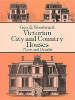 Victorian City and Country Houses : Plans and Details - Geo E. Woodward