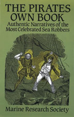 The Pirates Own Book : Authentic Narratives of the Most Celebrated Sea Robbers - Marine Research Society