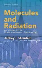 Molecules and Radiation : An Introduction to Modern Molecular Spectroscopy. Second Edition - Jeffrey I. Steinfeld