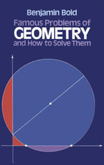 Famous Problems of Geometry and How to Solve Them - Benjamin Bold