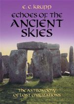 Echoes of the Ancient Skies : The Astronomy of Lost Civilizations - E. C. Krupp