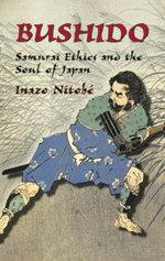 Bushido : Samurai Ethics and the Soul of Japan - Inazo Nitobe