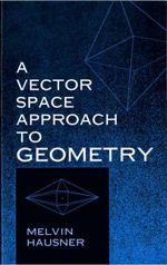 A Vector Space Approach to Geometry - Melvin Hausner