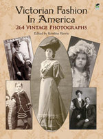 Victorian Fashion in America : 264 Vintage Photographs