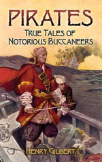 Pirates : True Tales of Notorious Buccaneers - Henry Gilbert