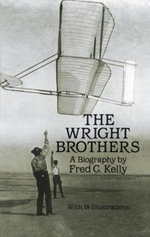 The Wright Brothers : A Biography - Fred C. Kelly