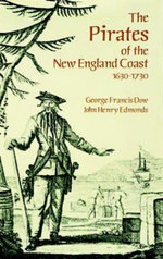 The Pirates of the New England Coast 1630-1730 - George Francis Dow