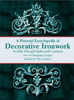 A Pictorial Encyclopedia of Decorative Ironwork : Twelfth Through Eighteenth Centuries