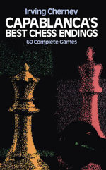 Capablanca's Best Chess Endings - Irving Chernev