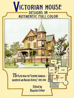 Victorian House Designs in Authentic Full Color : 75 Plates from the