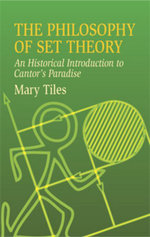 The Philosophy of Set Theory : An Historical Introduction to Cantor's Paradise - Mary Tiles
