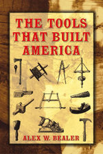 The Tools that Built America - Alex W. Bealer