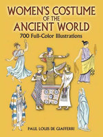 Women's Costume of the Ancient World : 700 Full-Color Illustrations - Paul Louis de Giafferri