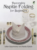 Decorative Napkin Folding for Beginners - Lillian Oppenheimer