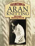 Traditional Aran Knitting - Shelagh Hollingworth
