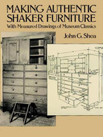 Making Authentic Shaker Furniture : With Measured Drawings of Museum Classics - John G. Shea