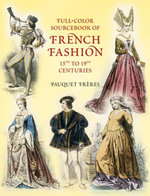 Full-Color Sourcebook of French Fashion : 15th to 19th Centuries - Pauquet Frères