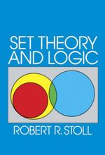 Set Theory and Logic - Robert R. Stoll