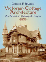 Victorian Cottage Architecture : An American Catalog of Designs, 1891 - George F. Barber