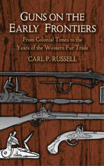Guns on the Early Frontiers : From Colonial Times to the Years of the Western Fur Trade - Carl P. Russell