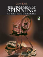 The Whole Craft of Spinning : From the Raw Material to the Finished Yarn - Carol Kroll