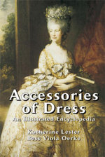 Accessories of Dress : An Illustrated Encyclopedia - Katherine Lester