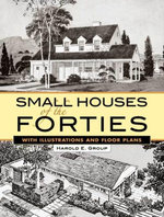 Small Houses of the Forties : With Illustrations and Floor Plans - Harold E. Group