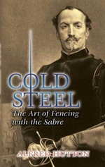 Cold Steel : The Art of Fencing with the Sabre - Alfred Hutton