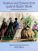 Fashions and Costumes from Godey's Lady's Book : Including 8 Plates in Full Color - Stella Blum
