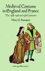 Medieval Costume in England and France : The 13th, 14th and 15th Centuries - Mary G. Houston