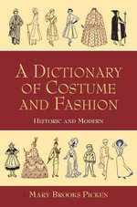 A Dictionary of Costume and Fashion : Historic and Modern - Mary Brooks Picken