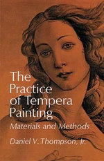 The Practice of Tempera Painting : Materials and Methods - Daniel V. Thompson