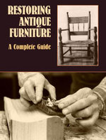 Restoring Antique Furniture : A Complete Guide - Richard A. Lyons