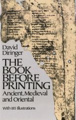 The Book Before Printing : Ancient, Medieval and Oriental - David Diringer