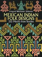 Mexican Indian Folk Designs : 252 Motifs from Textiles - Irmgard Weitlaner-Johnson