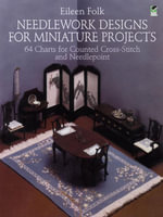 Needlework Designs for Miniature Projects : 64 Charts for Counted Cross-Stitch and Needlepoint - Eileen Folk