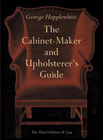 The Cabinet-Maker and Upholsterer's Guide - George Hepplewhite