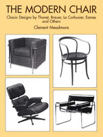 The Modern Chair : Classic Designs by Thonet, Breuer, Le Corbusier, Eames and Others - Clement Meadmore