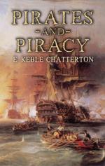 Pirates and Piracy - E. Keble Chatterton