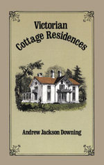 Victorian Cottage Residences - Andrew Jackson Downing