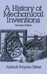 A History of Mechanical Inventions : Revised Edition - Abbott Payson Usher