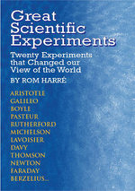 Great Scientific Experiments : Twenty Experiments that Changed our View of the World - Rom Harre