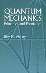 Quantum Mechanics : Principles and Formalism - Roy McWeeny