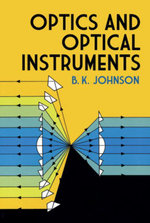 Optics and Optical Instruments : An Introduction - B. K. Johnson