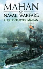 Mahan on Naval Warfare - Alfred Thayer Mahan